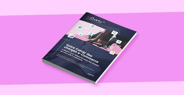 Comment rédiger un cahier des charges e-Commerce complet ?